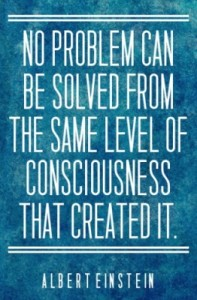 "Looking at the quote ""No problem can be solved on the same level of consciousness which created it…"" through spiritual  capacities"