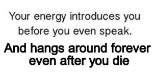 your energy hangs around even after you die