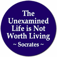 The unexamined life is not worth living