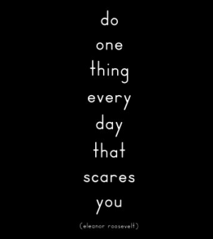 do one thing a day that scares you
