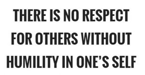 there-is-no-respect-for-others-without-humility-in-ones-self-quote-1