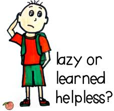 There is laziness and then there is lazy-ness. Is lazy learned helplessness?
