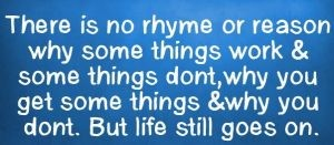 Is there no rhyme or reason in your life?
